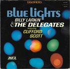 BILLY LARKIN Billy Larkin And The Delegates Featuring Clifford Scott : Blue Lights album cover