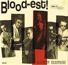 BLOODEST SAXOPHONE Blood-est! album cover