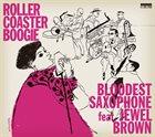 BLOODEST SAXOPHONE Bloodest Saxophone feat.Jewel Brown : Roller Coaster Boogie album cover