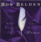 BOB BELDEN When Doves Cry: The Music of Prince album cover