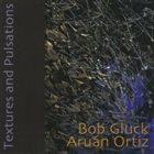 BOB GLUCK Bob Gluck & Aruan Ortiz : Textures and Pulsations album cover