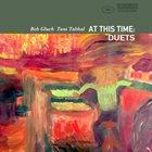 BOB GLUCK Bob Gluck & Tani Tabbal : At This Time - Duets album cover