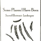 BOB GLUCK Some Places I Have Been : Sacred Electronic Landscapes album cover