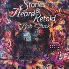 BOB GLUCK Stories Heard and Retold album cover