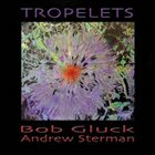 BOB GLUCK Tropelets (feat. Andrew Sterman) album cover