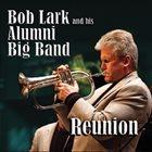 BOB LARK Bob Lark and his Alumni Big Band: Reunion album cover