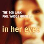 BOB LARK The Bob Lark - Phil Woods Quintet : In Her Eyes album cover