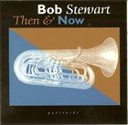 BOB STEWART (TUBA) Then And Now album cover