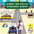 BOBBY MILITELLO Straight Ahead album cover