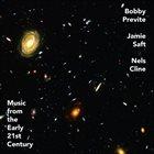 BOBBY PREVITE Bobby Previte , Jamie Saft , Nels Cline : Music From The Early 21st Century album cover