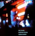 BOBBY PREVITE Dull Bang, Gushing Sound, Human Shriek album cover