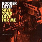 BOOKER LITTLE Save Your Love For Me album cover