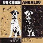 BOŠKO PETROVIĆ Boško Petrović & Neven Frangeš Duo : Un Chien Andalou (Live In Opus One Vienna) album cover