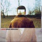 BRAD MEHLDAU Largo album cover
