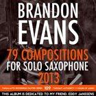 BRANDON EVANS 79 Compositions For Solo Saxophone 2013 album cover