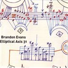 BRANDON EVANS Elliptical Axis 31 (Sextet/Ninetet NYC) 2002-2003 album cover