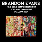 BRANDON EVANS Nine Solo Compositions for Soprano Saxophone - Wesleyan 1994 album cover