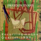 BRANDON EVANS Recurring Moons; Quartet 1997 album cover