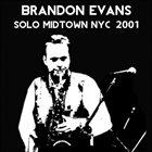 BRANDON EVANS Solo / Midtown NYC 2001 album cover