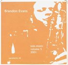 BRANDON EVANS Solo Music 2001 Volume Five album cover