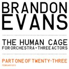 BRANDON EVANS The Human Cage (for orchestra + 3 actors) album cover