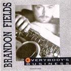 BRANDON FIELDS Everbody's Business album cover