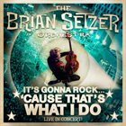 BRIAN SETZER ORCHESTRA It's Gonna Rock 'Cause That's What I Do (Live In Concert!) album cover