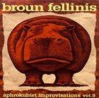 BROUN FELLINIS Aphrokubist Improvisations Vol.9 album cover