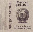 BROUN FELLINIS Chocolate Surrealism album cover