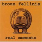 BROUN FELLINIS Real Moments album cover