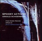 BRUCE ARNOLD Spooky Actions: Arnold Schoenberg Five Piano Pieces album cover