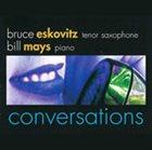 BRUCE ESKOVITZ Bruce Eskovitz, Bill Mays : Conversations album cover