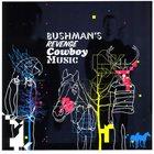 BUSHMAN'S REVENGE Cowboy Music album cover