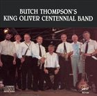 BUTCH THOMPSON Butch Thompson's King Oliver Centennial Band album cover