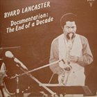 BYARD LANCASTER Documentation : The End Of A Decade album cover