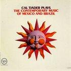 CAL TJADER Cal Tjader Plays the Contemporary Music of Mexico and Brazil (aka Cal Tjader) album cover