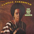 CAMILLE YARBROUGH The Iron Pot Cooker album cover