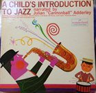 CANNONBALL ADDERLEY A Child's Introduction To Jazz album cover