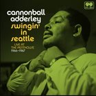 CANNONBALL ADDERLEY Swingin' in Seattle : Live at the Penthouse 1966-1967 album cover
