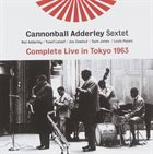 CANNONBALL ADDERLEY The Cannonball Adderley Sextet : Complete Live in Tokyo 1963 album cover