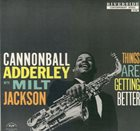 CANNONBALL ADDERLEY Things Are Getting Better (with Milt Jackson) album cover