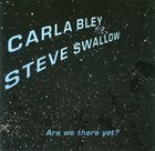 CARLA BLEY Are We There Yet? (with Steve Swallow) album cover