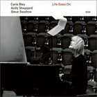CARLA BLEY Carla Bley, Andy Sheppard, Steve Swallow : Life Goes On album cover