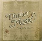 CARLA BLEY Dinner Music album cover