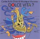 CARLO ACTIS DATO Dolce Vita? album cover
