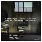 CARLOS BICA Carlos Bica   Daniel Erdmann   Dj Illvibe :  I Am the Escapade One album cover