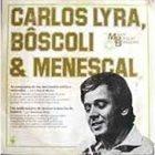 CARLOS LYRA Carlos Lyra, Bôscoli & Menescal - História Da Música Popular Brasileira album cover
