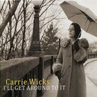 CARRIE WICKS I'll Get Around To It album cover