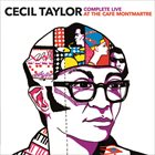 CECIL TAYLOR Complete Live At The Cafe Montmartre album cover