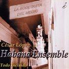 CÉSAR LÓPEZ & HABANA ENSEMBLE Todo Incluido album cover